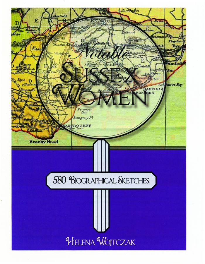 Notable Sussex Women:  580 Biographical Sketches. Helena Wojtczak. 2008. Hastings Press. 304pp. 19.99.